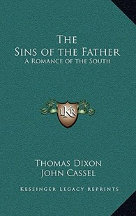The Sins of the Father by Thomas Dixon, John Cassel (9781163328514) - HardCover - Modern & Contemporary Fiction Literature