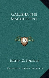Galusha the Magnificent by Joseph C Lincoln (9781163329221) - HardCover - Modern & Contemporary Fiction Literature