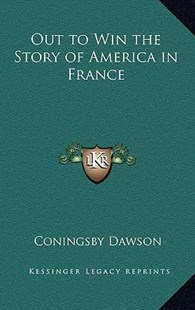 Out to Win the Story of America in France by Coningsby William Dawson (9781163329405) - HardCover - Modern & Contemporary Fiction Literature