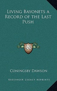 Living Bayonets a Record of the Last Push by Coningsby William Dawson (9781163329481) - HardCover - Modern & Contemporary Fiction Literature