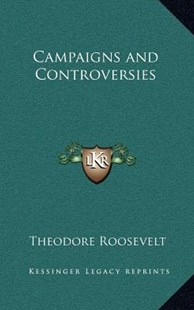Campaigns and Controversies by Theodore Roosevelt IV (9781163329825) - HardCover - Modern & Contemporary Fiction Literature