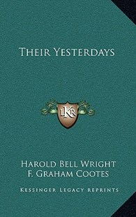 Their Yesterdays by Harold Bell Wright, F Graham Cootes (9781163329894) - HardCover - Modern & Contemporary Fiction Literature