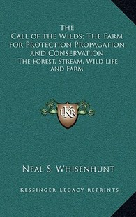 The Call of the Wilds; The Farm for Protection Propagation and Conservation by Neal S Whisenhunt (9781163330005) - HardCover - Modern & Contemporary Fiction Literature