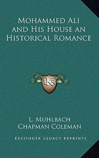 Mohammed Ali and His House an Historical Romance by L Muhlbach, Chapman Coleman Mrs (9781163330203) - HardCover - Modern & Contemporary Fiction Literature