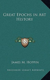 Great Epochs in Art History by James M Hoppin (9781163330425) - HardCover - Modern & Contemporary Fiction Literature