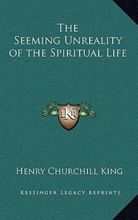 The Seeming Unreality of the Spiritual Life by Henry Churchill King (9781163330432) - HardCover - Modern & Contemporary Fiction Literature