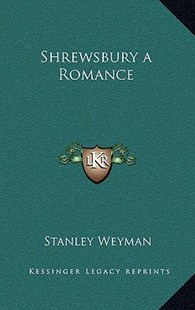 Shrewsbury a Romance by Stanley Weyman (9781163330586) - HardCover - Modern & Contemporary Fiction Literature