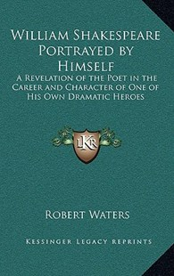 William Shakespeare Portrayed by Himself by Robert Waters E (9781163330746) - HardCover - Modern & Contemporary Fiction Literature