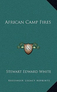 African Camp Fires by Stewart Edward White (9781163331071) - HardCover - Modern & Contemporary Fiction Literature