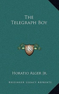The Telegraph Boy by Horatio Alger Jr (9781163331088) - HardCover - Modern & Contemporary Fiction Literature