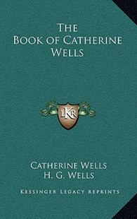 The Book of Catherine Wells by Catherine Wells, H G Wells (9781163331538) - HardCover - Modern & Contemporary Fiction Literature