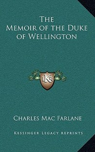 The Memoir of the Duke of Wellington by Charles Mac Farlane (9781163331798) - HardCover - Modern & Contemporary Fiction Literature