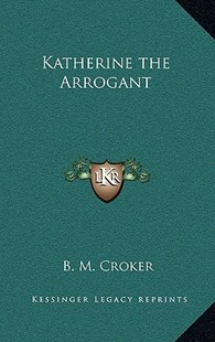Katherine the Arrogant by B M Croker (9781163331811) - HardCover - Modern & Contemporary Fiction Literature