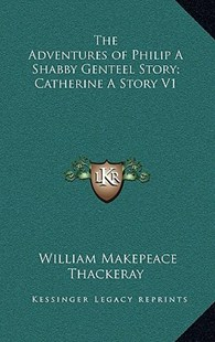 The Adventures of Philip a Shabby Genteel Story; Catherine a Story V1 by William Makepeace Thackeray (9781163331972) - HardCover - Modern & Contemporary Fiction Literature