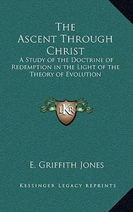 The Ascent Through Christ by E Griffith Jones (9781163332245) - HardCover - Modern & Contemporary Fiction Literature