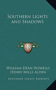 Southern Lights and Shadows by William Dean Howells, Henry Mills Alden (9781163332337) - HardCover - Modern & Contemporary Fiction Literature
