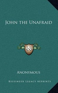 John the Unafraid by Anonymous (9781163332351) - HardCover - Modern & Contemporary Fiction Literature