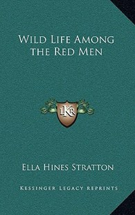 Wild Life Among the Red Men by Ella Hines Stratton (9781163332412) - HardCover - Modern & Contemporary Fiction Literature