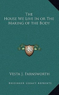 The House We Live in or the Making of the Body by Vesta J Farnsworth (9781163332436) - HardCover - Modern & Contemporary Fiction Literature