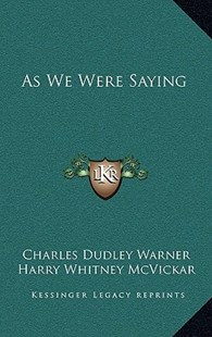 As We Were Saying by Charles Dudley Warner, Harry Whitney McVickar (9781163332597) - HardCover - Modern & Contemporary Fiction Literature