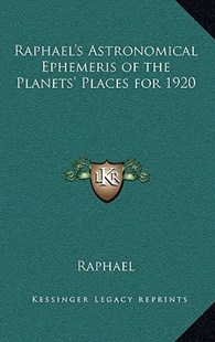 Raphael's Astronomical Ephemeris of the Planets' Places for 1920 by Raphael (9781163332603) - HardCover - Modern & Contemporary Fiction Literature