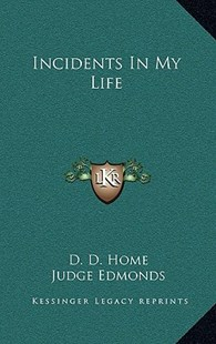 Incidents in My Life by D D Home, Judge Edmonds (9781163333051) - HardCover - Modern & Contemporary Fiction Literature