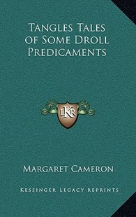 Tangles Tales of Some Droll Predicaments by Margaret Cameron (9781163333495) - HardCover - Modern & Contemporary Fiction Literature