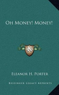 Oh Money! Money! by Eleanor H Porter (9781163334225) - HardCover - Modern & Contemporary Fiction Literature