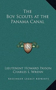 The Boy Scouts at the Panama Canal by Lieutenent Howard Payson, Charles L Wrenn (9781163334461) - HardCover - Modern & Contemporary Fiction Literature