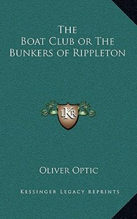 The Boat Club or the Bunkers of Rippleton by Oliver Optic (9781163334492) - HardCover - History