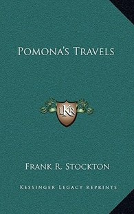 Pomona's Travels by Frank R Stockton (9781163334676) - HardCover - Modern & Contemporary Fiction Literature