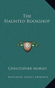 The Haunted Bookshop by Christopher Morley (9781163335246) - HardCover - Modern & Contemporary Fiction Literature