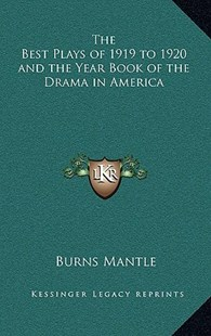 The Best Plays of 1919 to 1920 and the Year Book of the Drama in America by Burns Mantle (9781163335673) - HardCover - Modern & Contemporary Fiction Literature