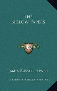The Biglow Papers by James Russell Lowell (9781163336274) - HardCover - Modern & Contemporary Fiction Literature