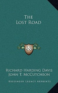 The Lost Road by Richard Harding Davis, John T McCutcheon (9781163336403) - HardCover - Modern & Contemporary Fiction Literature