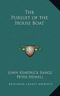 The Pursuit of the House Boat by John Kendrick Bangs, Peter Newell (9781163336564) - HardCover - Modern & Contemporary Fiction Literature