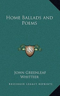 Home Ballads and Poems by John Greenleaf Whittier (9781163337530) - HardCover - Modern & Contemporary Fiction Literature