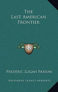 The Last American Frontier by Frederic L Paxson (9781163338124) - HardCover - Modern & Contemporary Fiction Literature