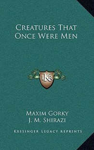 Creatures That Once Were Men by Maxim Gorky, J M Shirazi (9781163338179) - HardCover - Modern & Contemporary Fiction Literature