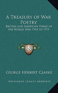 A Treasury of War Poetry by George Herbert Clarke (9781163338186) - HardCover - Modern & Contemporary Fiction Literature