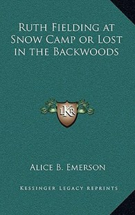 Ruth Fielding at Snow Camp or Lost in the Backwoods by Alice B Emerson (9781163338308) - HardCover - Modern & Contemporary Fiction Literature