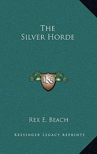 The Silver Horde by Rex E Beach (9781163338414) - HardCover - Modern & Contemporary Fiction Literature