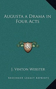 Augusta a Drama in Four Acts by J Vinton Webster (9781163338636) - HardCover - Poetry & Drama Plays