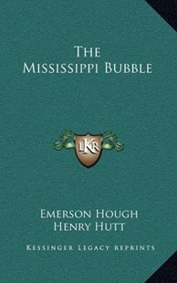 The Mississippi Bubble by Emerson Hough, Henry Hutt (9781163338742) - HardCover - Modern & Contemporary Fiction Literature