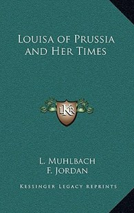 Louisa of Prussia and Her Times by L Muhlbach, F Jordan (9781163339404) - HardCover - Modern & Contemporary Fiction Literature