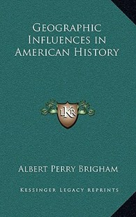 Geographic Influences in American History by Albert Perry Brigham (9781163339701) - HardCover - Modern & Contemporary Fiction Literature