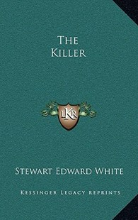 The Killer by Stewart Edward White (9781163339794) - HardCover - Modern & Contemporary Fiction Literature