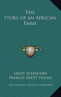 The Story of an African Farm by Olive Schreiner, Francis Brett Young (9781163340028) - HardCover - Modern & Contemporary Fiction Literature