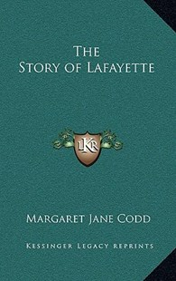 The Story of Lafayette by Margaret Jane Codd (9781163340035) - HardCover - Modern & Contemporary Fiction Literature