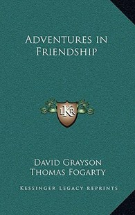 Adventures in Friendship by David Grayson, Thomas Fogarty (9781163340240) - HardCover - Modern & Contemporary Fiction Literature